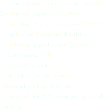 • Laundry and dry cleaning facilities (including express service) • Fine dining restaurant, coffee shop • High-speed internet facilities • Fully-equipped meeting rooms • Conference hall • Business centre • Disabled special rooms • Airport pickup services • Car park for 300 vehicles and valet parking