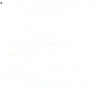• 24-hour front desk and concierge • 24-hour room service • Bell service / porter • 24-hour security • Outdoor swimming pool • Fully-equipped gym • Sauna / steam bath / jacuzzi • Waterfall spa • 24-hour housekeeping service